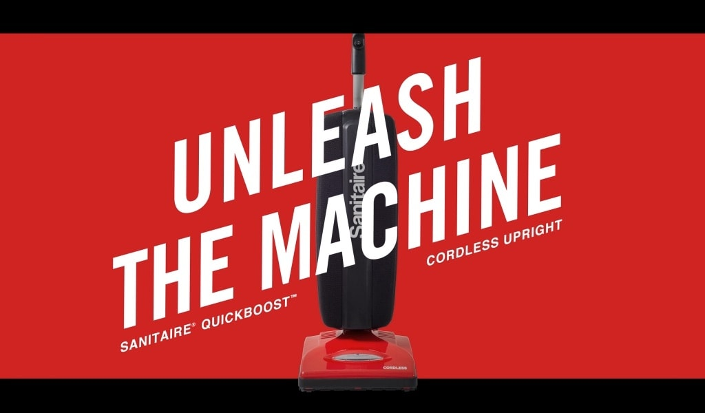 Unleash the Machine. SAINITAIRE® QUICKBOOST™ Cordless Upright